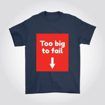 Too Big to Fail Funny Novelty T-Shirt